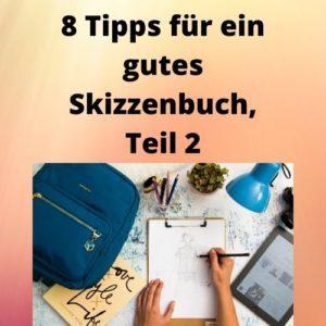 8 Tipps für ein gutes Skizzenbuch, Teil 2