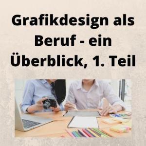 Grafikdesign als Beruf - ein Überblick, 1. Teil