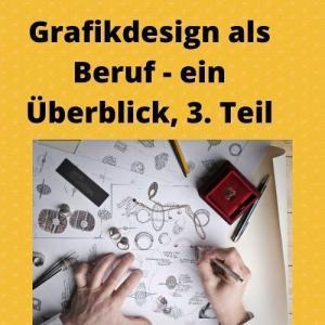 Grafikdesign als Beruf - ein Überblick, 3. Teil