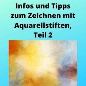 Infos und Tipps zum Zeichnen mit Aquarellstiften, Teil 2